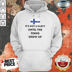 It's Not A Party The Finns Show Up Hoodie