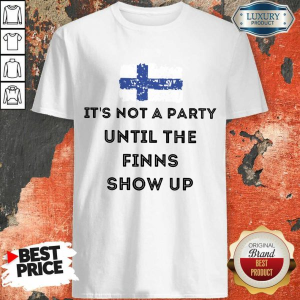 It's Not A Party The Finns Show Up Shirt
