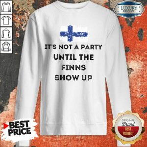 It's Not A Party The Finns Show Up Sweatshirt