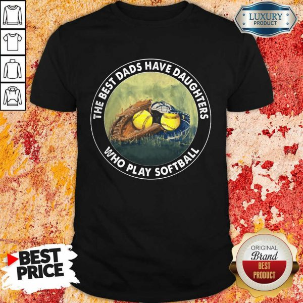 The Best Dads Have Daughters Softball Shirt