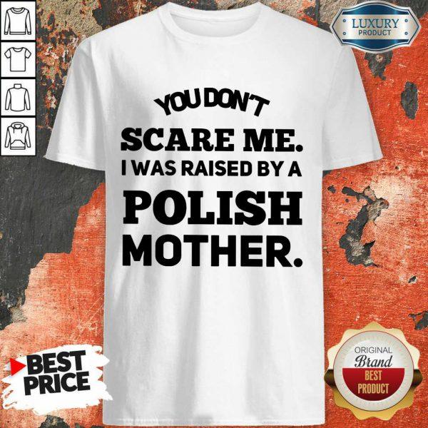 A Polish Mother Raised Shirt