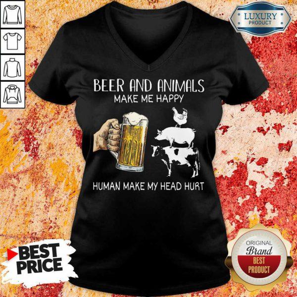 Beer And Animals Make Me Happy Muman My Head Hurt V-neck