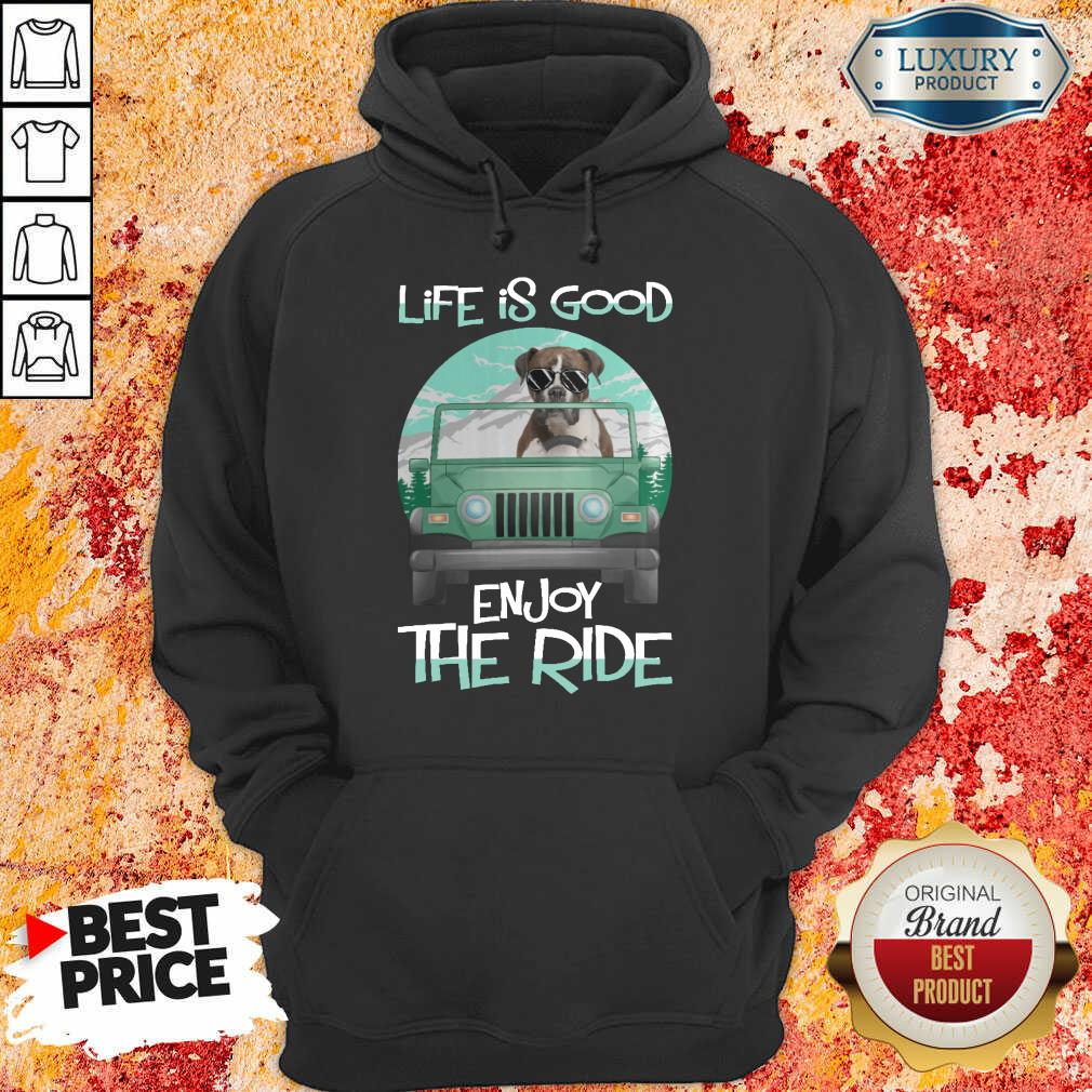 Dog Boxer Life Is Good Enjoy The Ride Hoodie