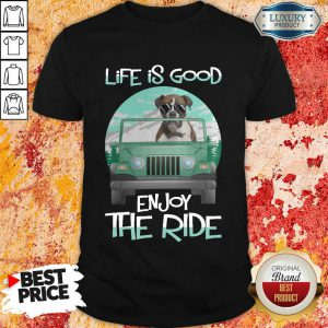 Dog Boxer Life Is Good Enjoy The Ride Shirt