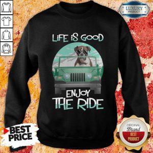 Dog Boxer Life Is Good Enjoy The Ride Sweatshirt