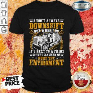Downshift Hurt The Environment Shirt