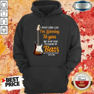 Guitar Im Listening To You Playing My Bass Hoodie