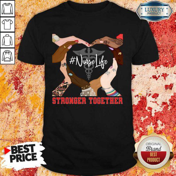 Hands Stronger Together Nurse Life Shirt