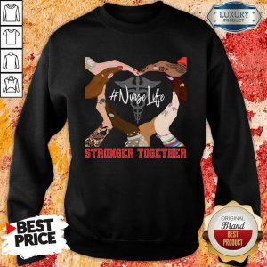 Hands Stronger Together Nurse Life Sweatshirt