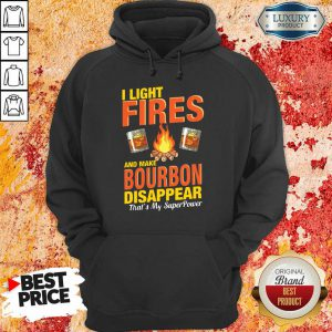 I Light Fires And Make Bourbon Disappear Thats My Superpower Hoodie