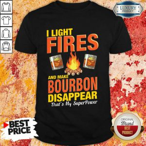 I Light Fires And Make Bourbon Disappear Thats My Superpower Shirt