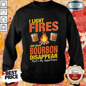 I Light Fires And Make Bourbon Disappear Thats My Superpower Sweatshirt