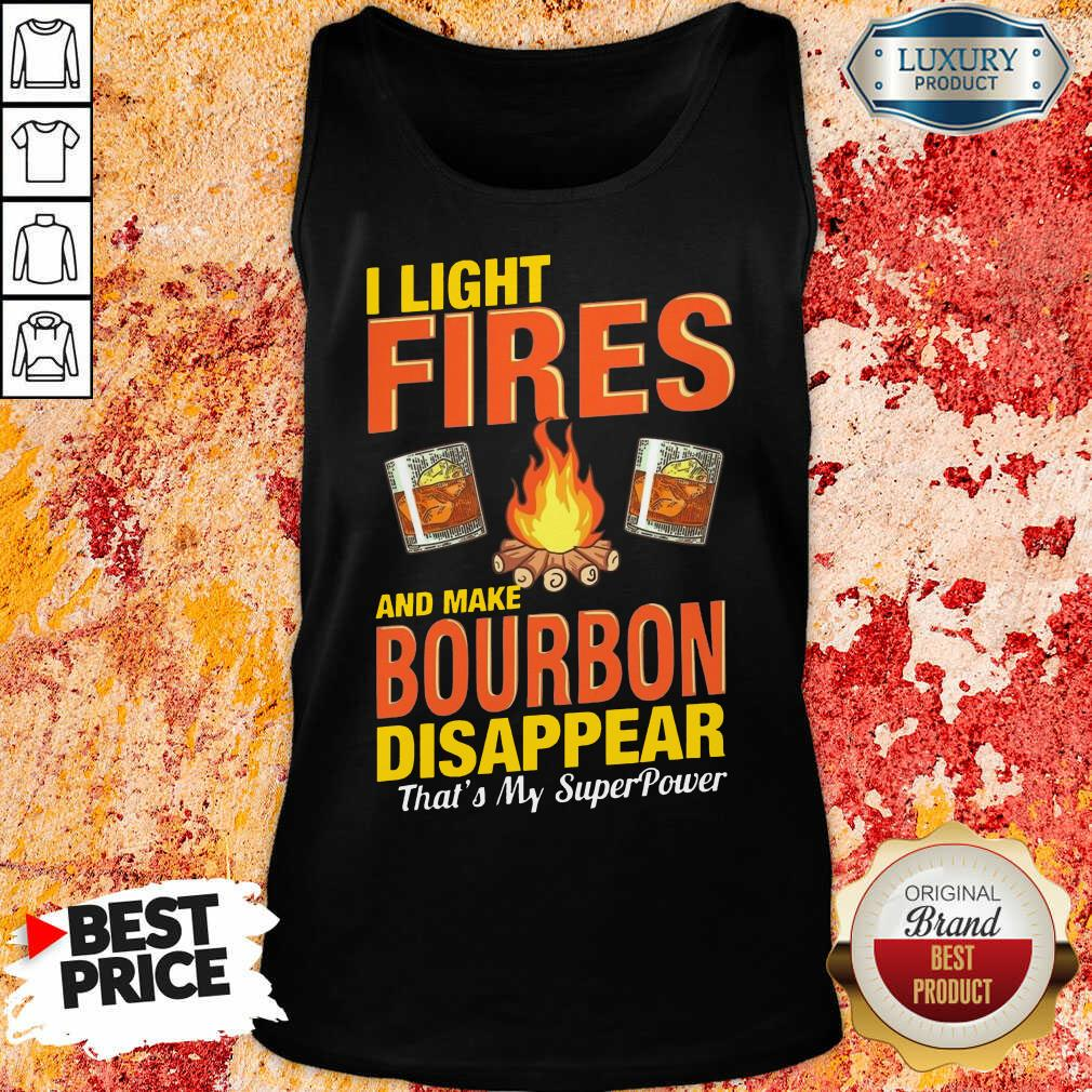 I Light Fires And Make Bourbon Disappear Thats My Superpower Tank Top
