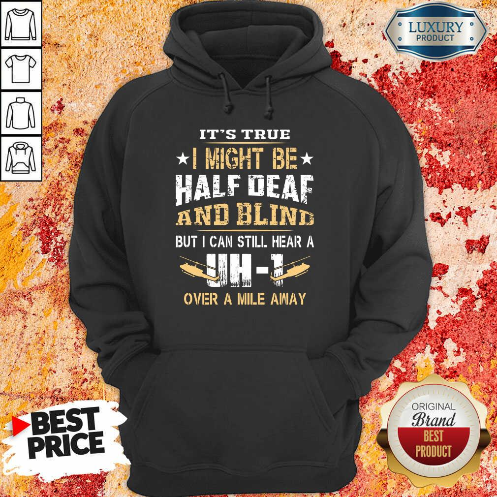 I Might Be Half Deaf And Blind UH1 Hoodie