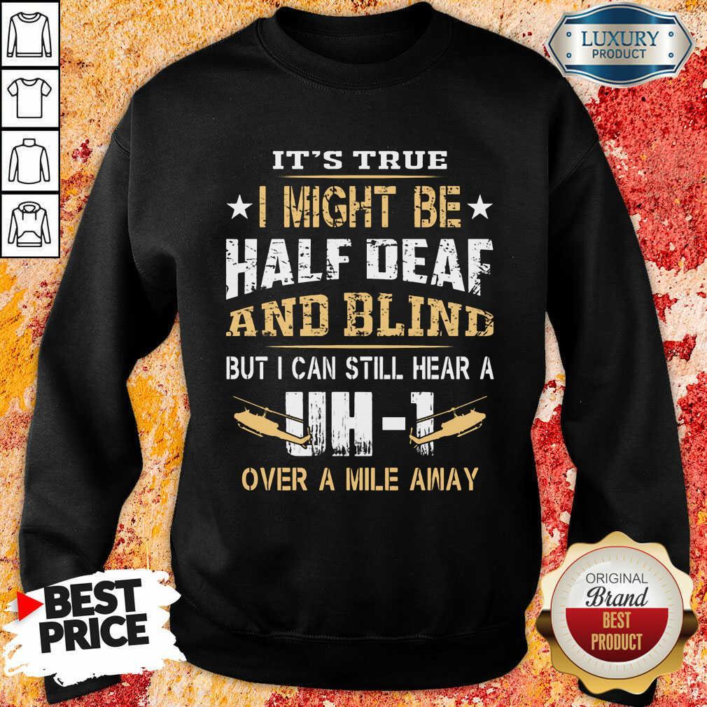 I Might Be Half Deaf And Blind UH1 Sweatshirt