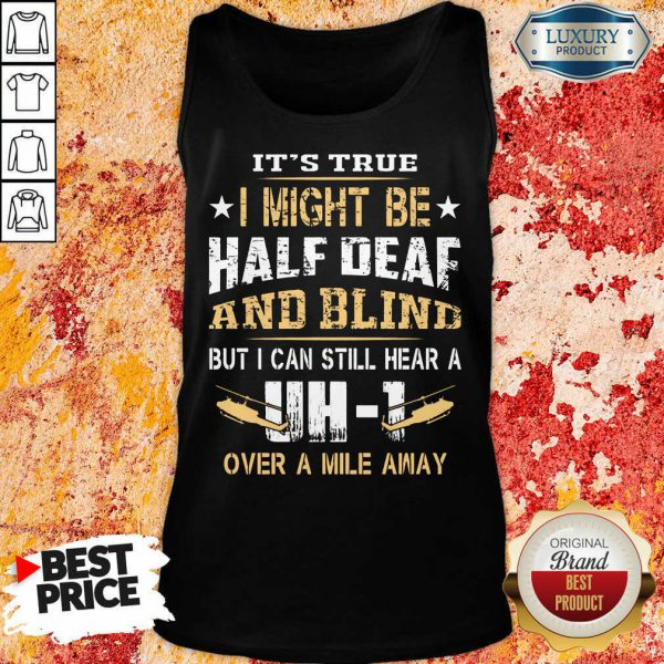 I Might Be Half Deaf And Blind UH1 Tank Top