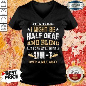 I Might Be Half Deaf And Blind UH1 V-neck