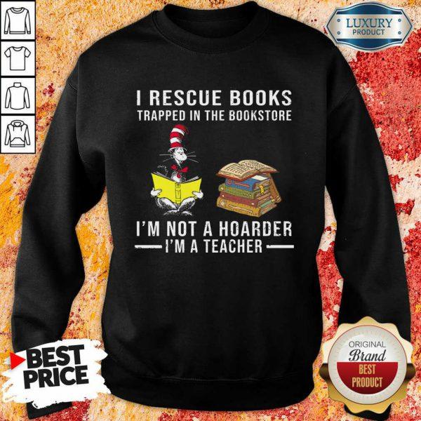 I'm Not A Hoarder I'm A Teacher Sweatshirt