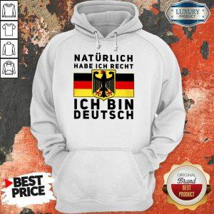 Natürlich Habe Ich Recht Ich Bin Deutsch Hoodie