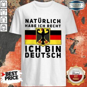 Natürlich Habe Ich Recht Ich Bin Deutsch Shirt