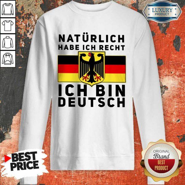 Natürlich Habe Ich Recht Ich Bin Deutsch Sweatshirt
