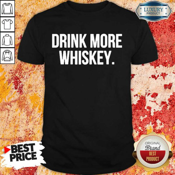 Nice Drink More Whiskey Shirt