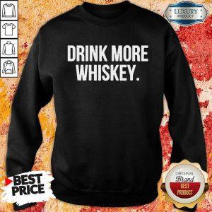 Nice Drink More Whiskey Sweatshirt