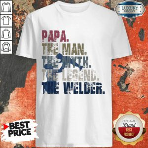 Papa The Man The Myth The Legend Welder Shirt