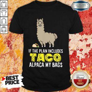 Plan Includes Taco Alpaca My Bags Shirt