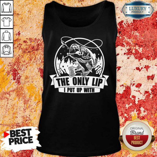 The Only Lip I Put Up With Tees Tank Top